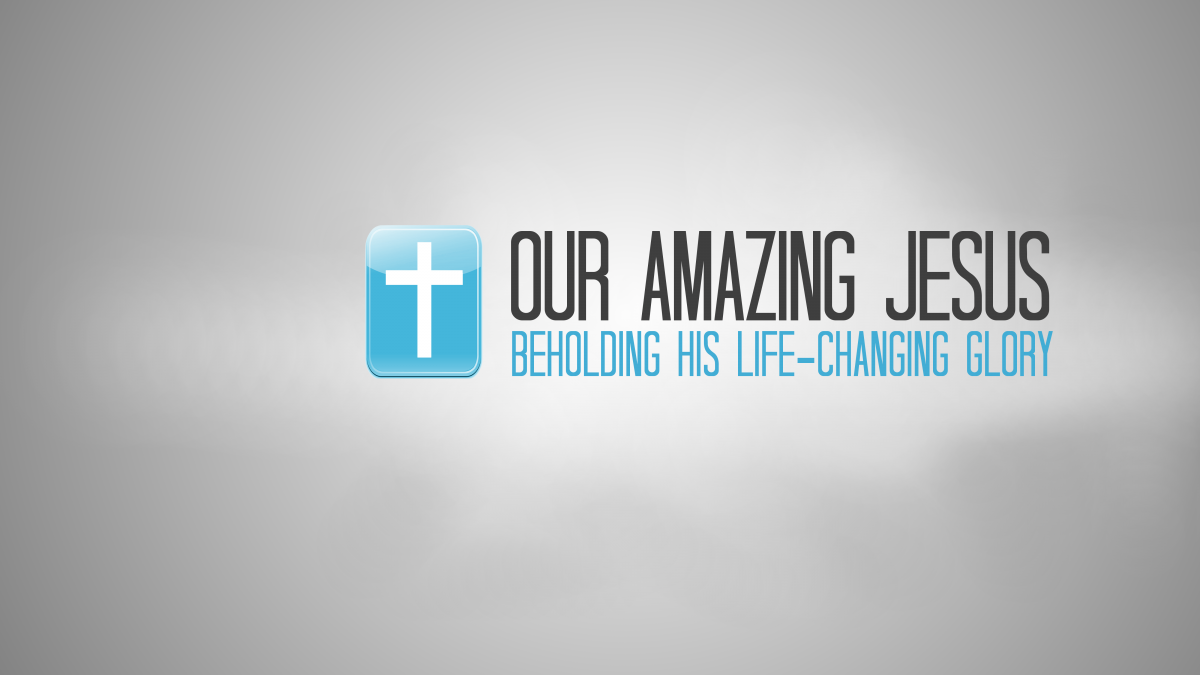 Our Amazing Jesus Reigns